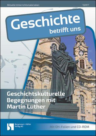 Geschichtskulturelle Begegnungen mit Martin Luther
